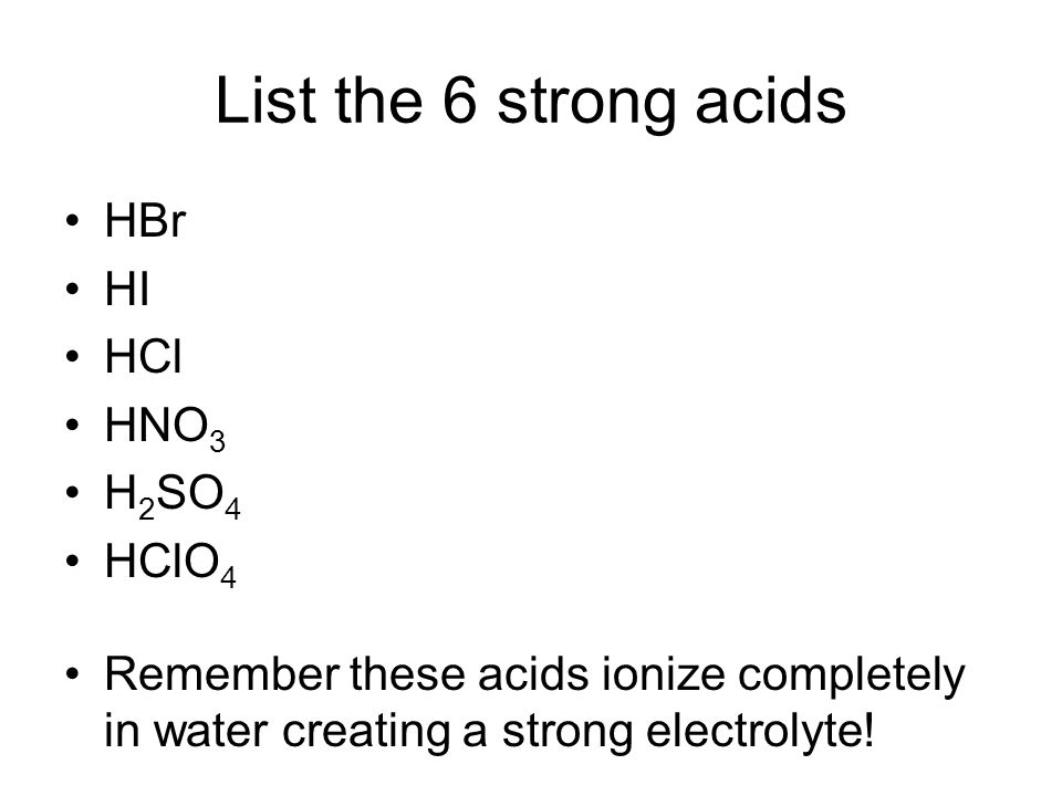 List the 6 strong acids HBr HI HCl HNO3 H2SO4 HClO4