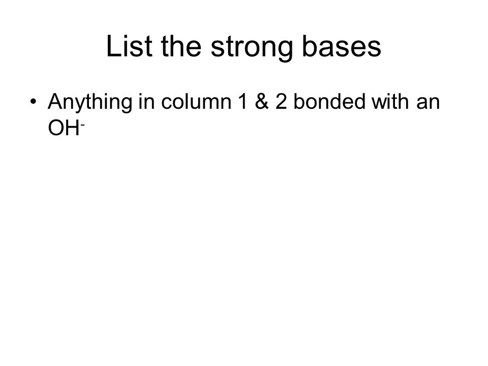 List the strong bases Anything in column 1 & 2 bonded with an OH-