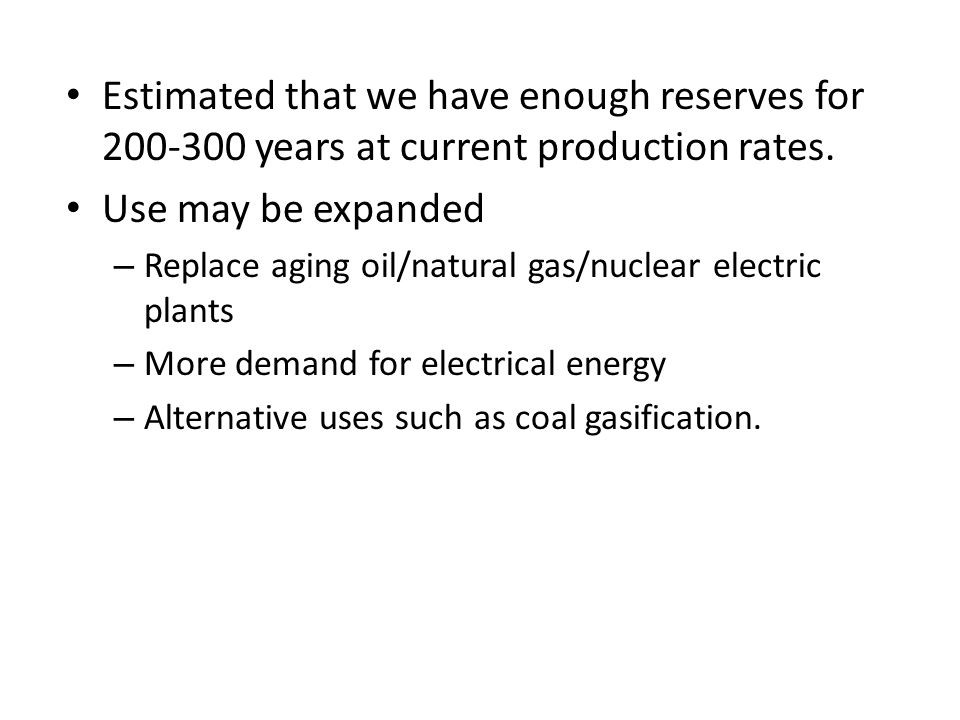 Estimated that we have enough reserves for years at current production rates.
