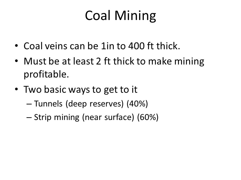 Coal Mining Coal veins can be 1in to 400 ft thick.