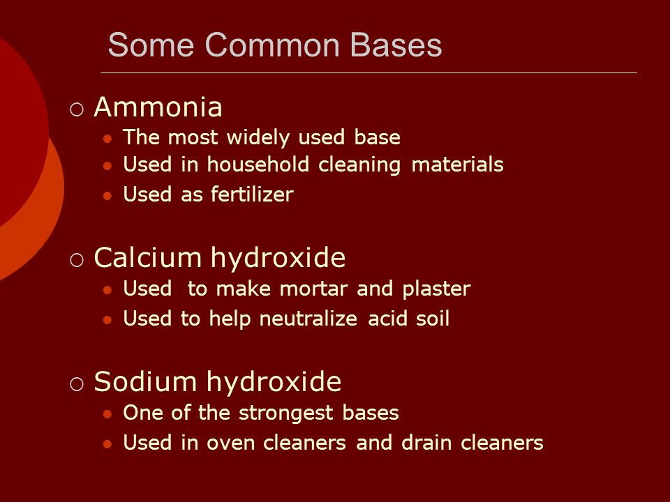 Some Common Bases Ammonia Calcium hydroxide Sodium hydroxide