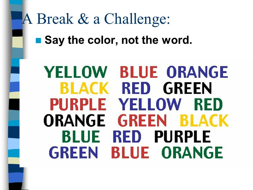 A Break & a Challenge: Say the color, not the word.