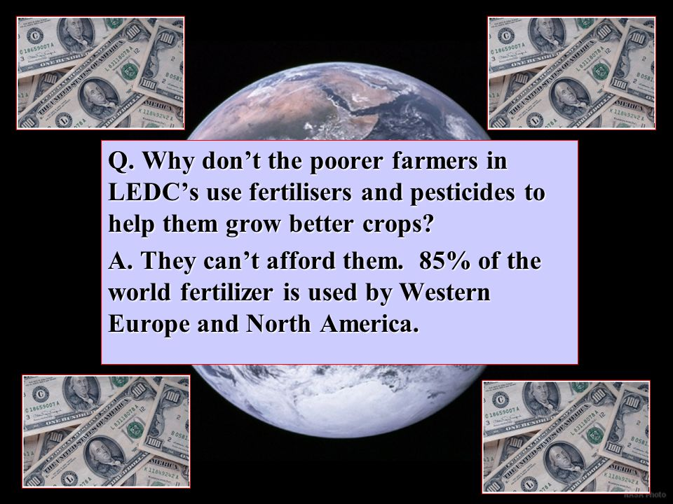 Q. Why don't the poorer farmers in LEDC's use fertilisers and pesticides to help them grow better crops