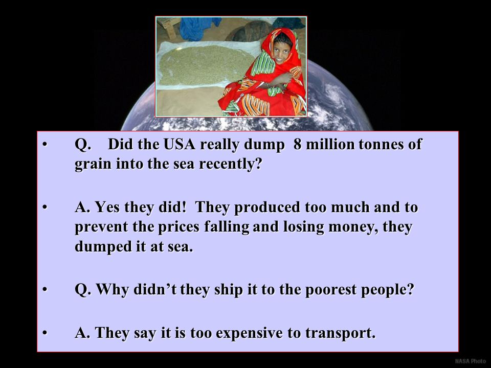 Q. Did the USA really dump 8 million tonnes of grain into the sea recently