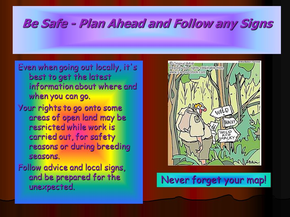 Be Safe - Plan Ahead and Follow any Signs