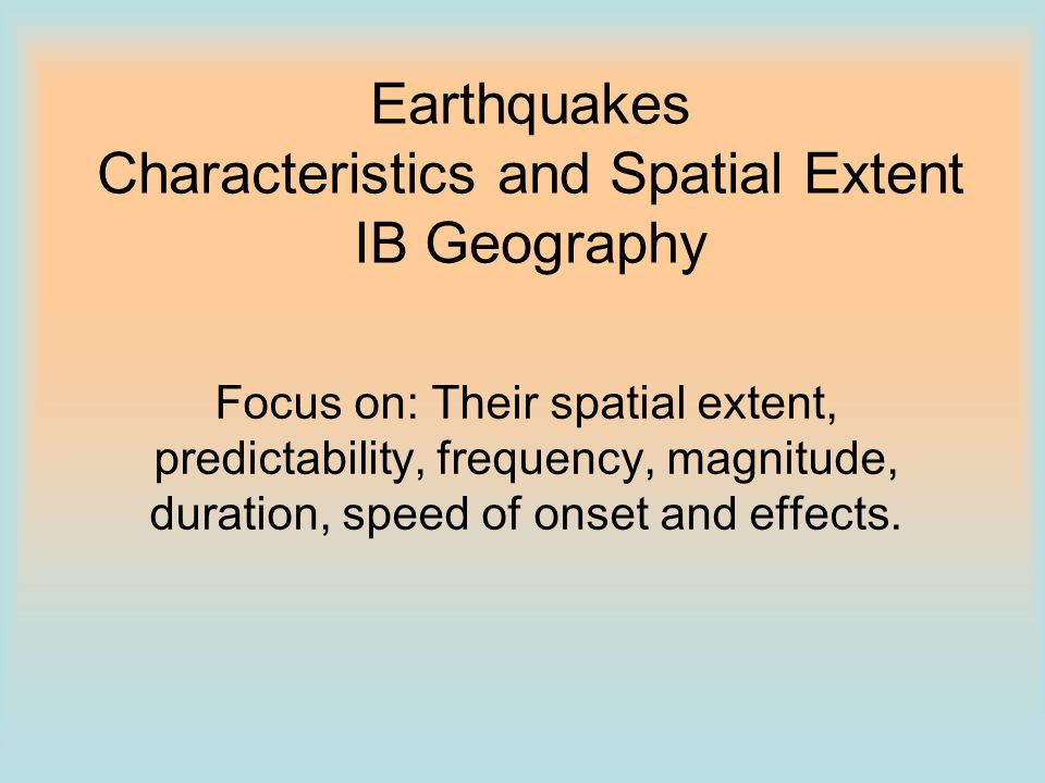 Earthquakes Characteristics and Spatial Extent IB Geography