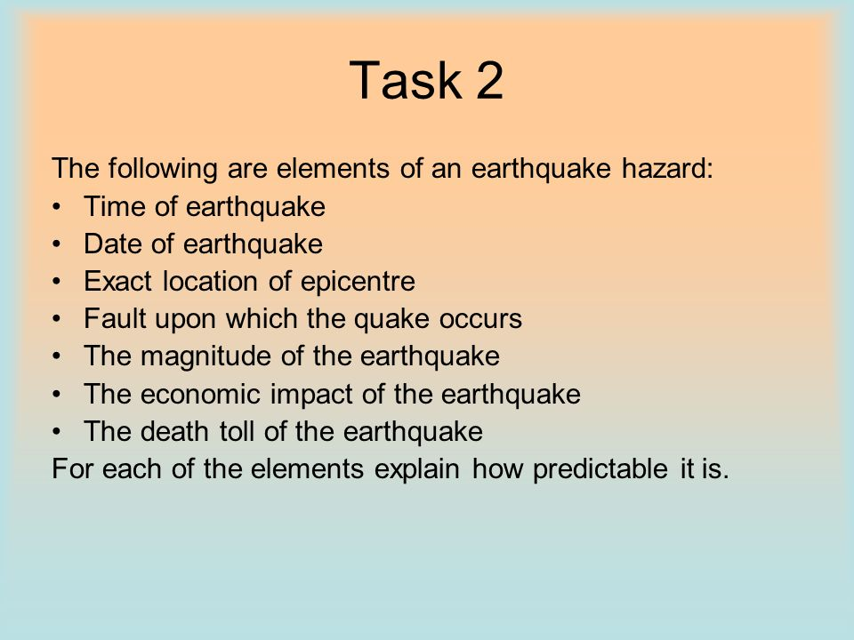 Task 2 The following are elements of an earthquake hazard:
