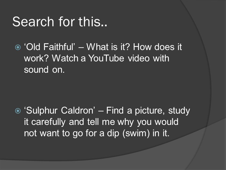 Search for this.. 'Old Faithful' – What is it How does it work Watch a YouTube video with sound on.