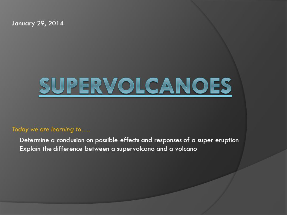 Supervolcanoes March 27, 2017 Today we are learning to….
