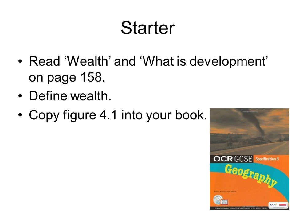 Starter Read 'Wealth' and 'What is development' on page 158.