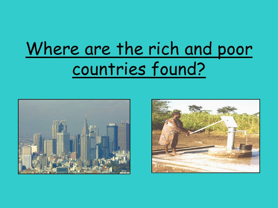 Where are the rich and poor countries found