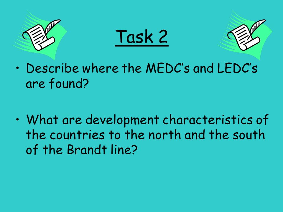 Task 2 Describe where the MEDC's and LEDC's are found