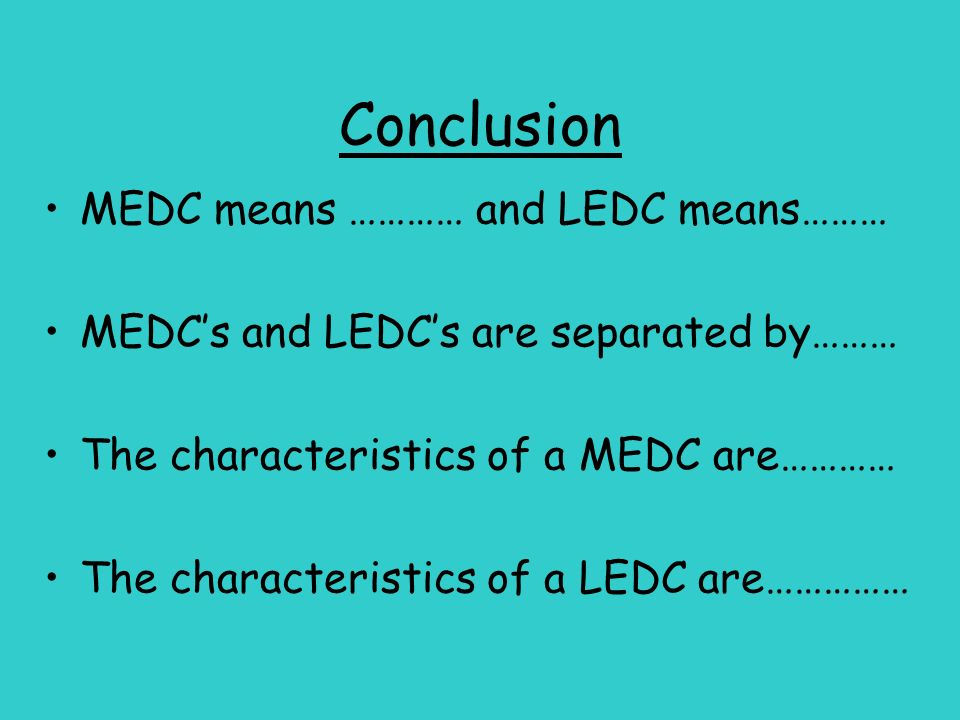 Conclusion MEDC means ………… and LEDC means………