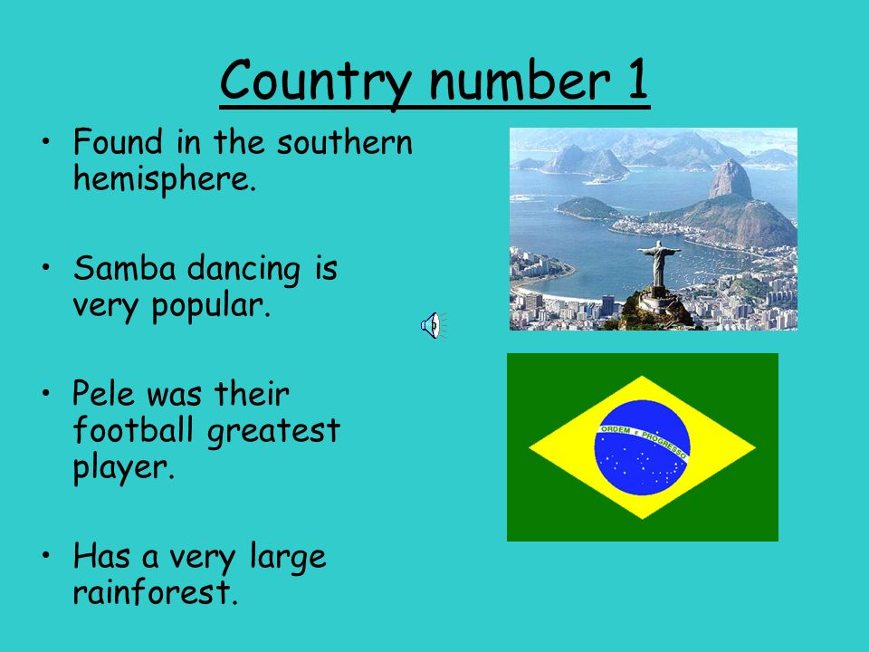 Country number 1 Found in the southern hemisphere.