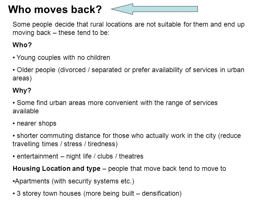 Who moves back Some people decide that rural locations are not suitable for them and end up moving back – these tend to be: