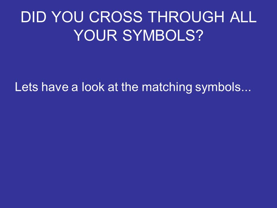 DID YOU CROSS THROUGH ALL YOUR SYMBOLS
