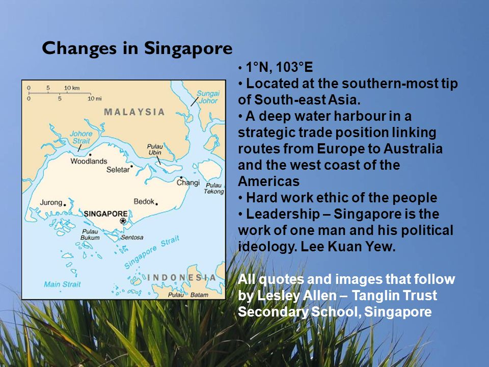 Changes in Singapore 1°N, 103°E. Located at the southern-most tip of South-east Asia.