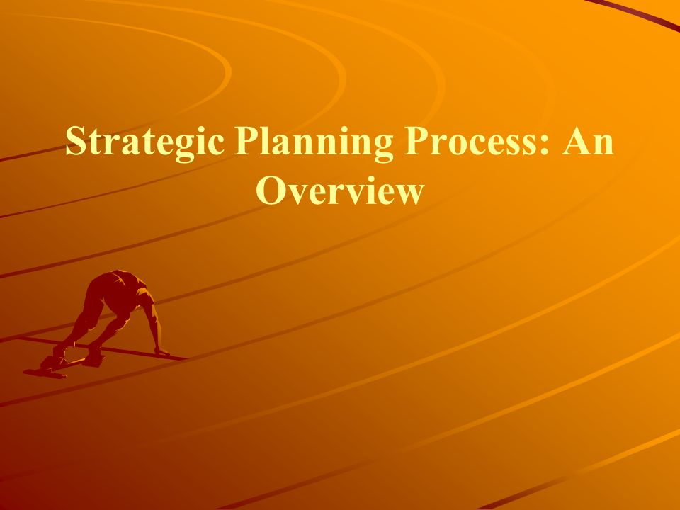 Strategic Planning Process: An Overview