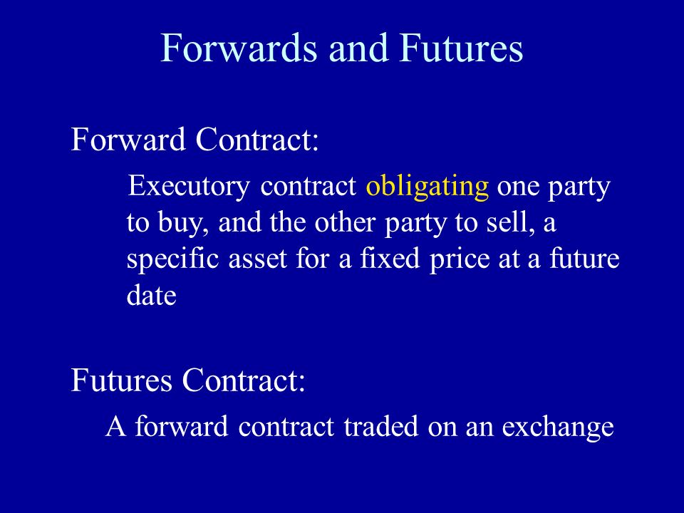 Forwards and Futures Forward Contract: Futures Contract: