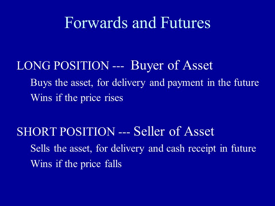 Forwards and Futures LONG POSITION --- Buyer of Asset