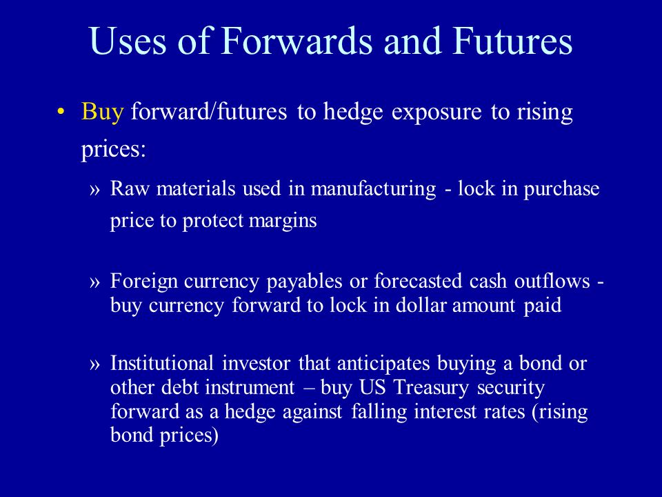Uses of Forwards and Futures