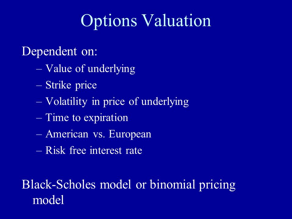 Options Valuation Dependent on:
