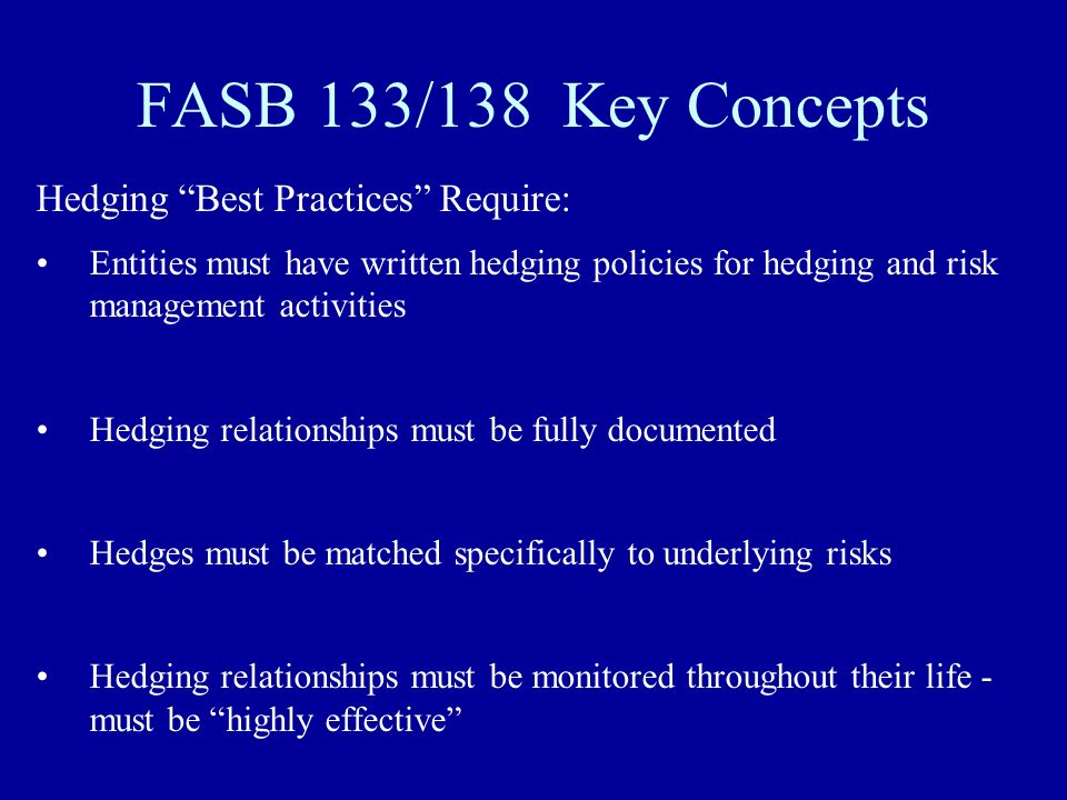 FASB 133/138 Key Concepts Hedging Best Practices Require: