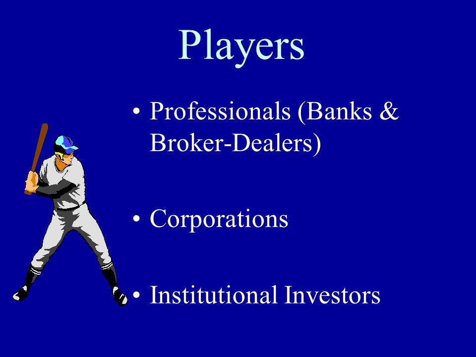 Players Professionals (Banks & Broker-Dealers) Corporations