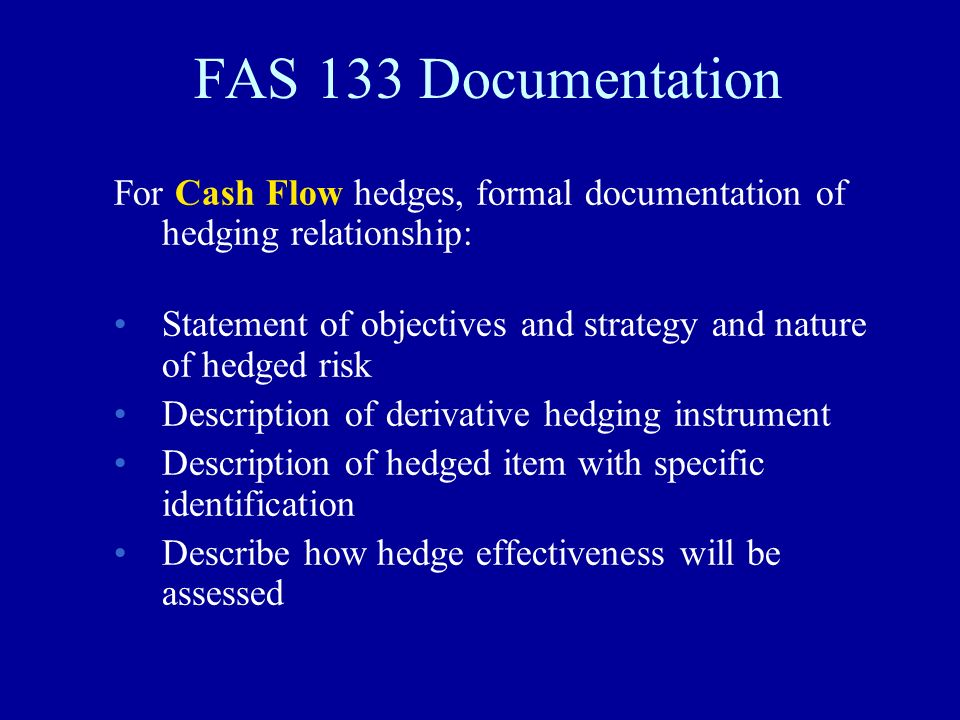 FAS 133 Documentation For Cash Flow hedges, formal documentation of hedging relationship: