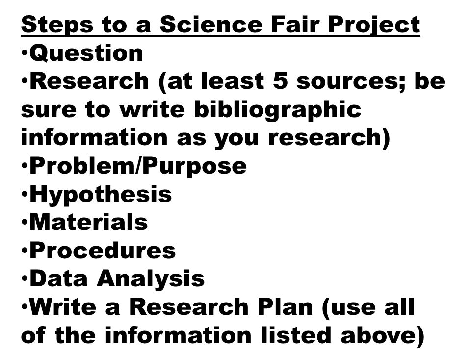 steps of a science fair project Steps in preparing a science fair project (and win an award)1 select a topic see the ideas list and what makes a good project remember a science fair project is.