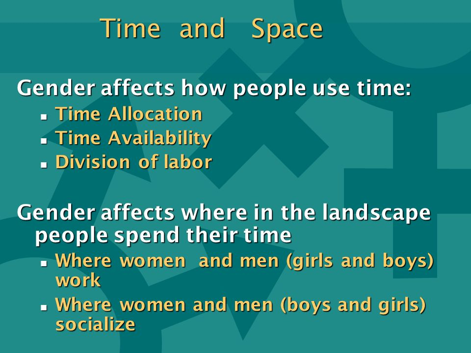 Time and Space Gender affects how people use time: