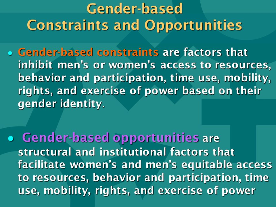 Gender-based Constraints and Opportunities