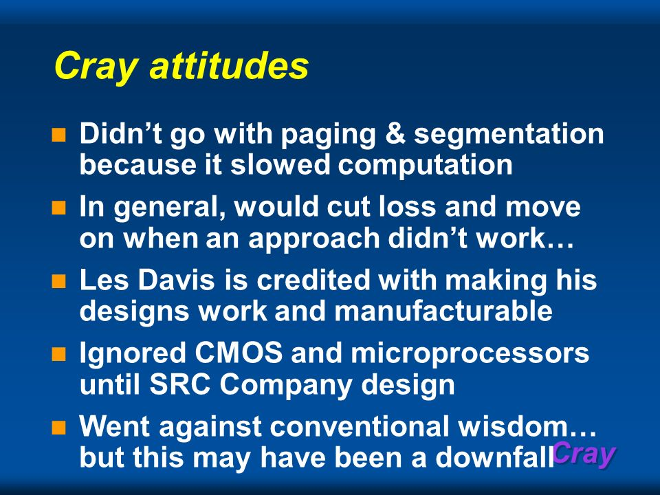 Cray attitudes Didn't go with paging & segmentation because it slowed computation.