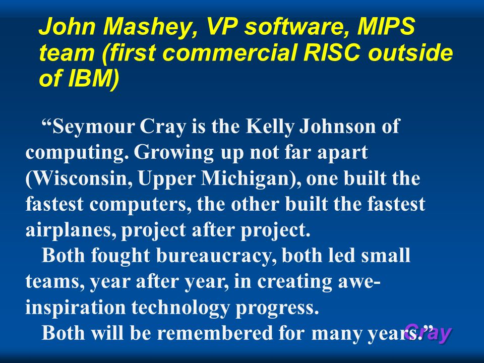 John Mashey, VP software, MIPS team (first commercial RISC outside of IBM)