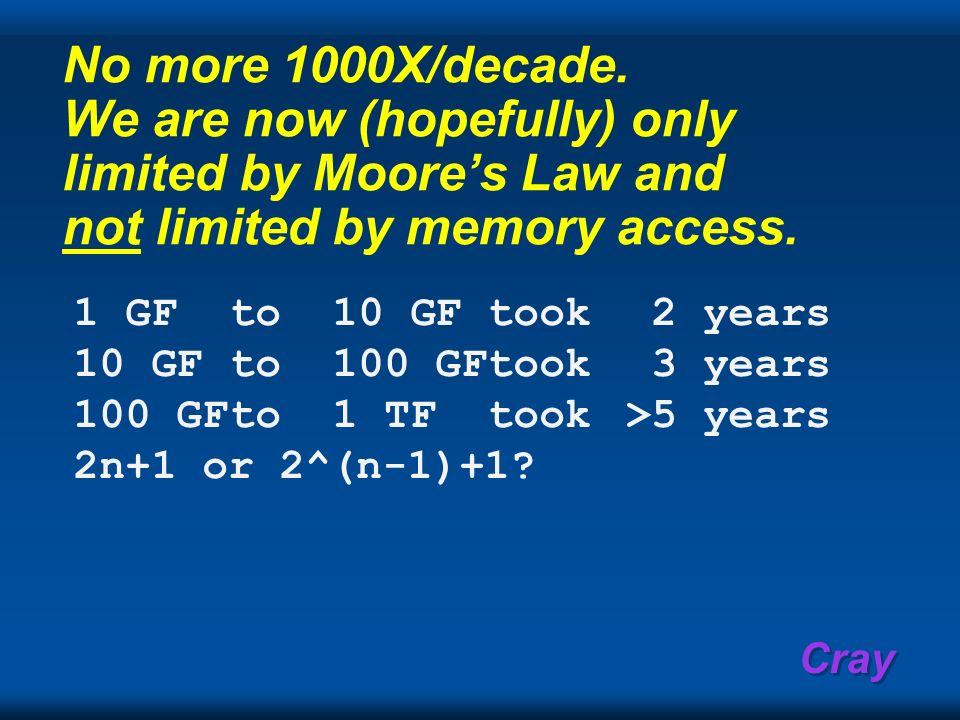 No more 1000X/decade. We are now (hopefully) only limited by Moore's Law and not limited by memory access.