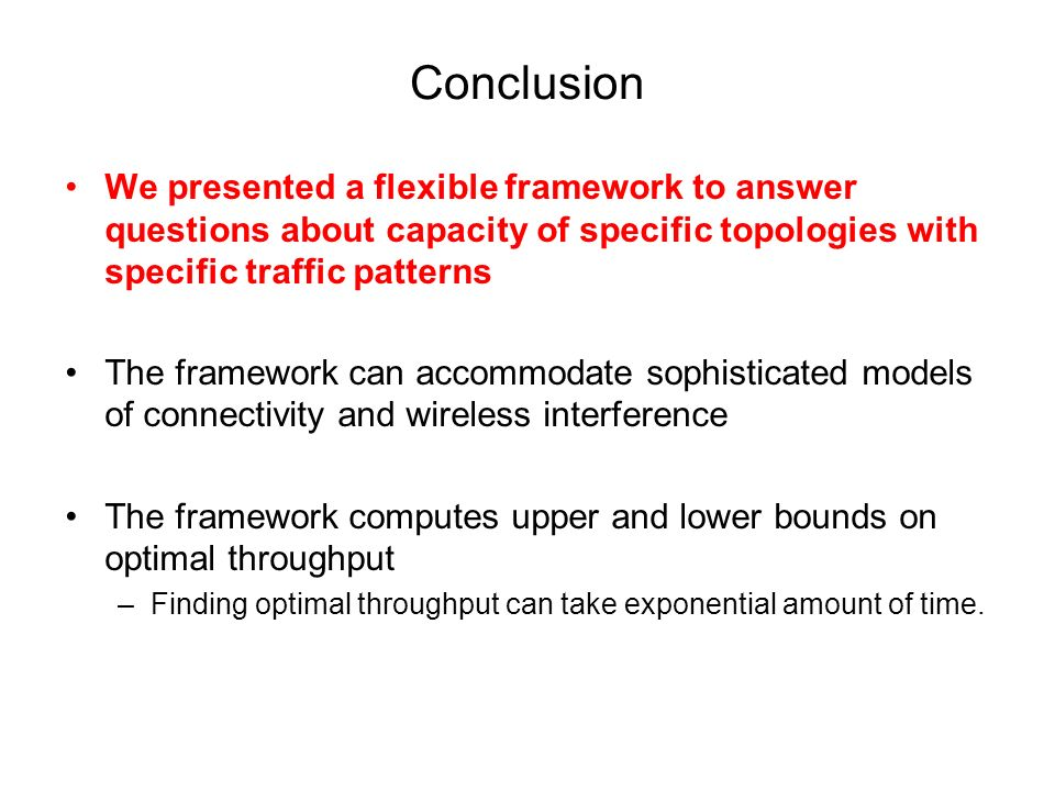 Conclusion We presented a flexible framework to answer questions about capacity of specific topologies with specific traffic patterns.