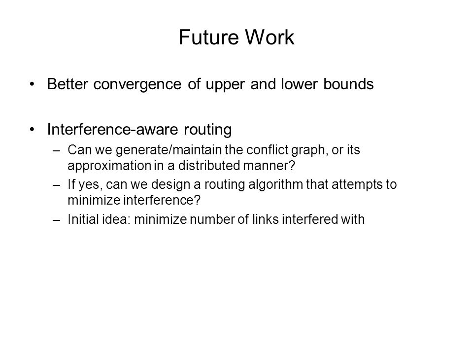 Future Work Better convergence of upper and lower bounds