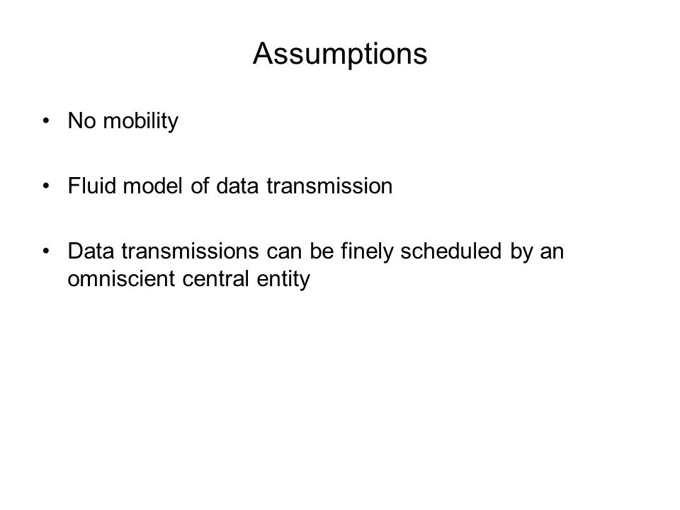 Assumptions No mobility Fluid model of data transmission