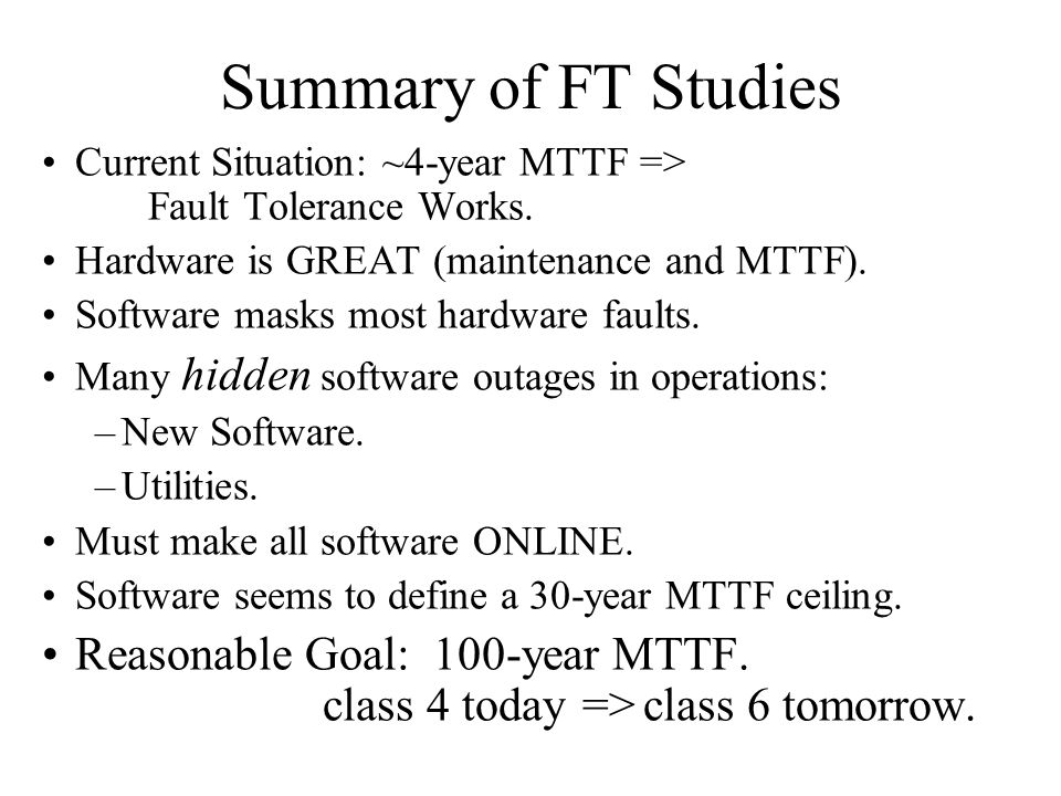 Summary of FT Studies Current Situation: ~4-year MTTF => Fault Tolerance Works. Hardware is GREAT (maintenance and MTTF).