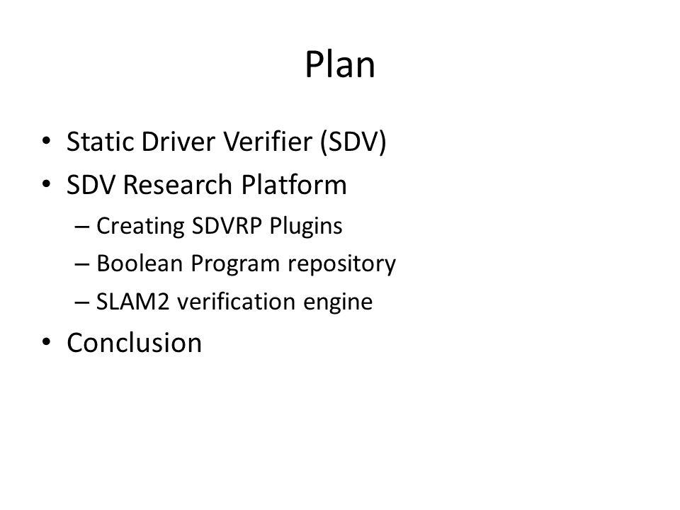 Plan Static Driver Verifier (SDV) SDV Research Platform Conclusion