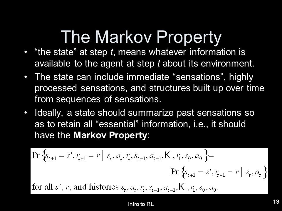 The Markov Property the state at step t, means whatever information is available to the agent at step t about its environment.