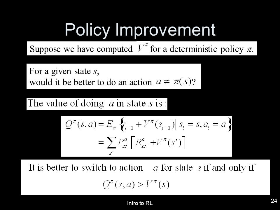 Policy Improvement Suppose we have computed for a deterministic policy p. For a given state s,