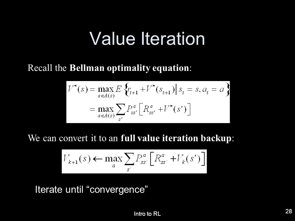 Value Iteration Recall the Bellman optimality equation: