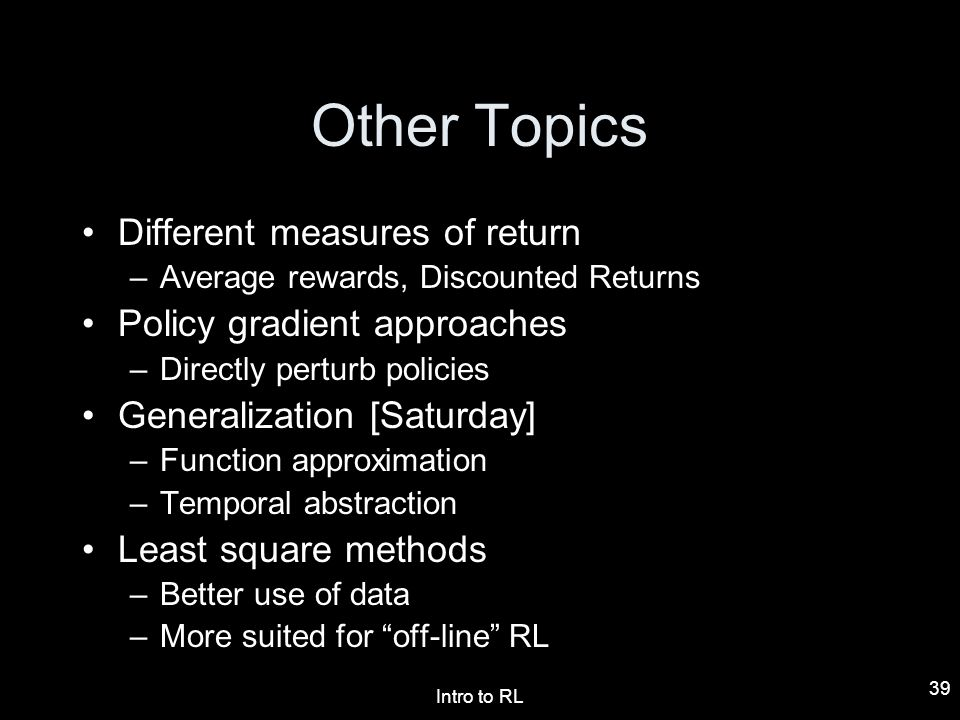 Other Topics Different measures of return Policy gradient approaches