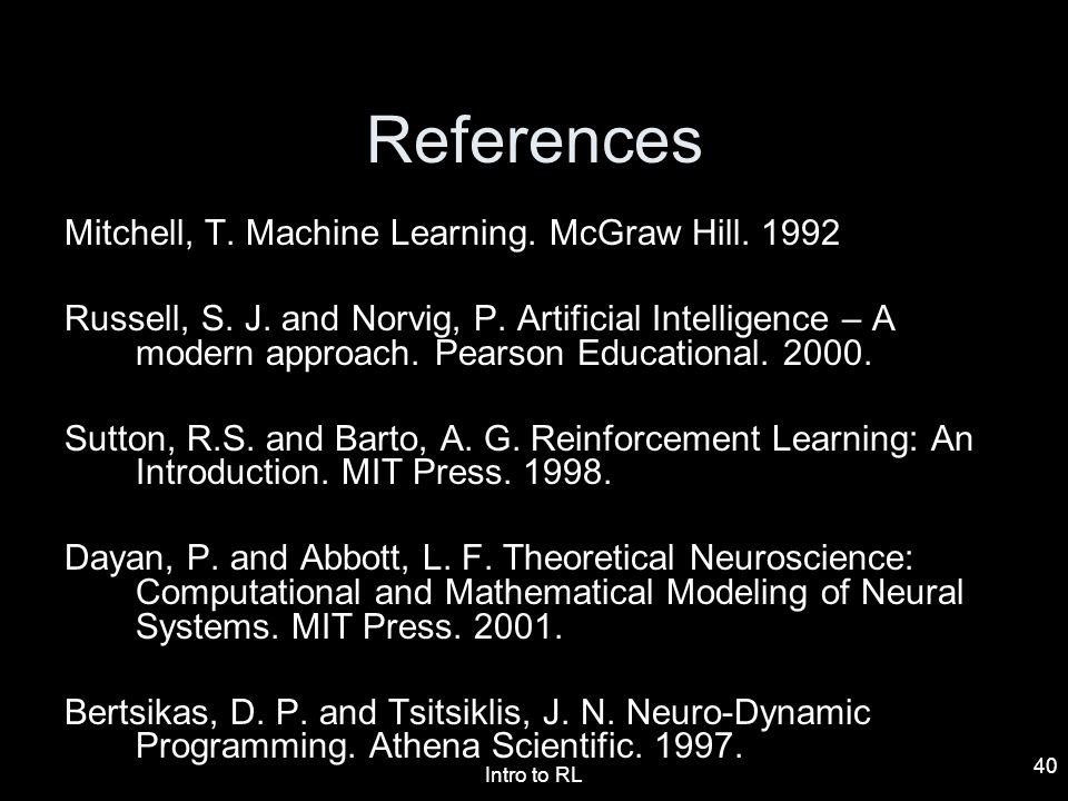 References Mitchell, T. Machine Learning. McGraw Hill. 1992