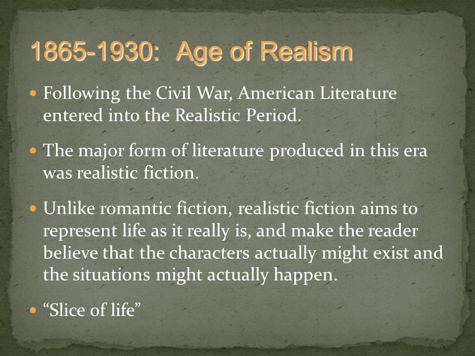 the birth of realism and naturalism after the civil war The rise of realism: 1860-1914 local color writing has old roots but produced its best works long after the civil war naturalism and muckraking.