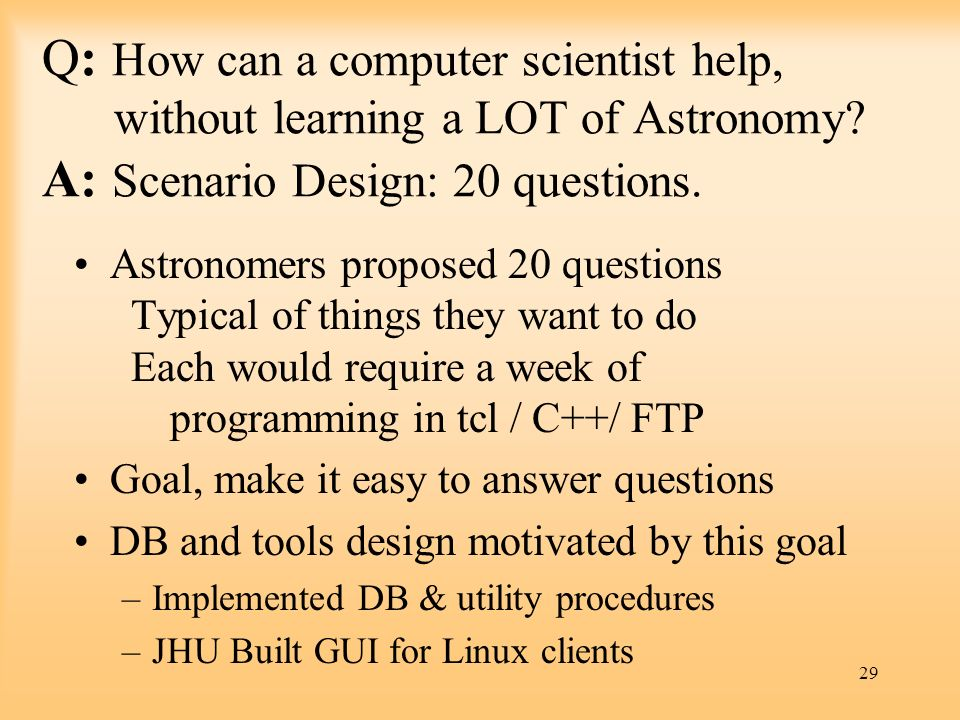 Q: How can a computer scientist help, without learning a LOT of Astronomy A: Scenario Design: 20 questions.