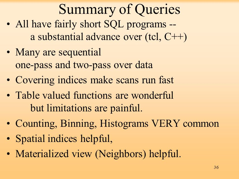 Summary of Queries All have fairly short SQL programs -- a substantial advance over (tcl, C++)