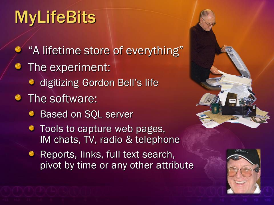 MyLifeBits A lifetime store of everything The experiment: