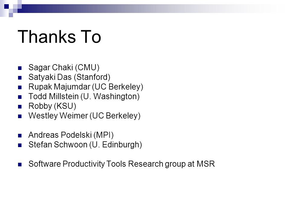 Thanks To Sagar Chaki (CMU) Satyaki Das (Stanford)